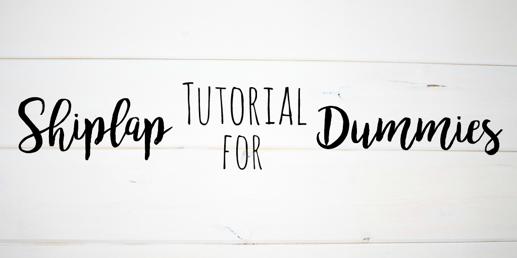 Shiplap Tutorial for Dummies
