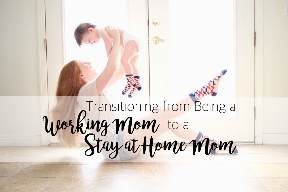 Transitioning From Being a Working Mom to a Stay at Home mom
